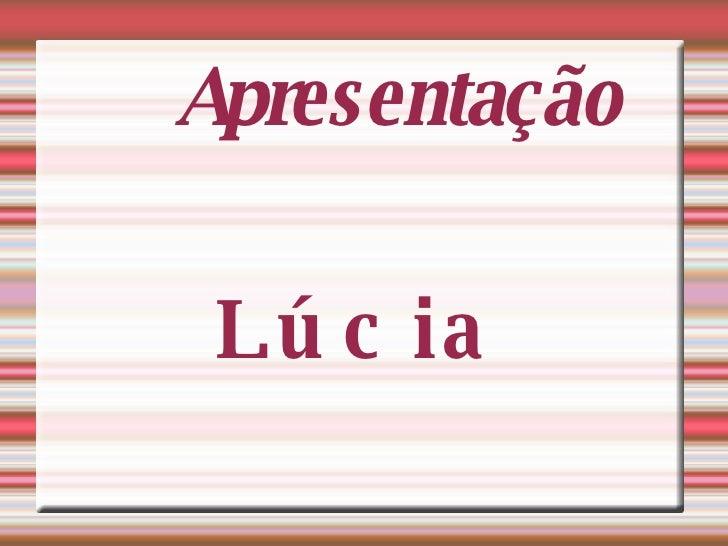 Apresentação Lúcia