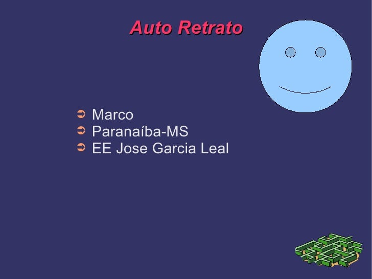 Auto Retrato <ul><li>Marco </li></ul><ul><li>Paranaíba-MS </li></ul><ul><li>EE Jose Garcia Leal </li></ul>