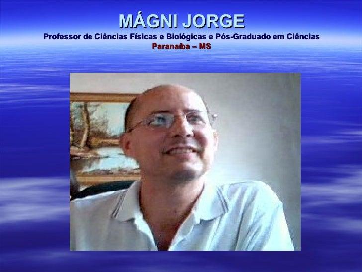 MÁGNI JORGE Professor de Ciências Físicas e Biológicas e Pós-Graduado em Ciências Paranaíba – MS