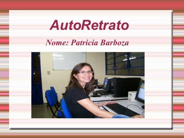 AutoRetrato Nome: Patricia Barboza