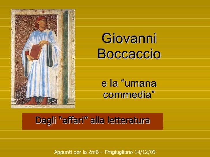 """Giovanni Boccaccio e la """"umana commedia"""" Dagli """"affari"""" alla letteratura Appunti per la 2mB – Fmgiugliano 14/12/09"""