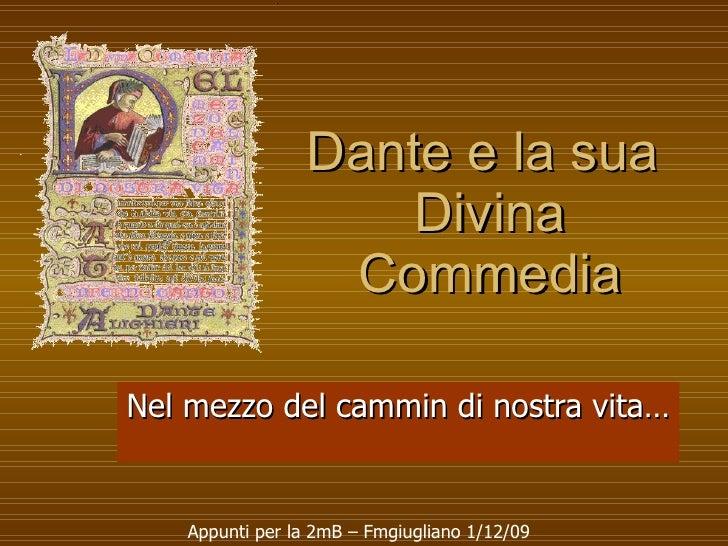 Dante e la sua  Divina Commedia Nel mezzo del cammin di nostra vita… Appunti per la 2mB – Fmgiugliano 1/12/09