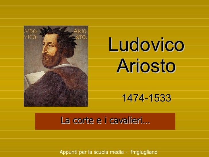 Ludovico Ariosto 1474-1533 La corte e i cavalieri… Appunti per la scuola media -  fmgiugliano