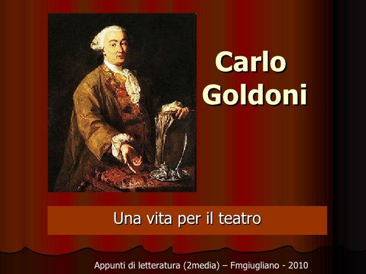 Carlo  Goldoni Una vita per il teatro Appunti di letteratura (2media) – Fmgiugliano - 2010