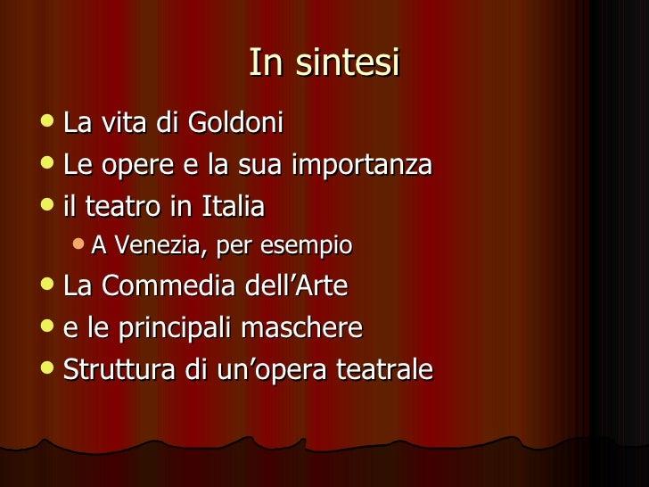 In sintesi <ul><li>La vita di Goldoni </li></ul><ul><li>Le opere e la sua importanza </li></ul><ul><li>il teatro in Italia...