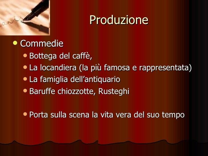 Produzione <ul><li>Commedie </li></ul><ul><ul><li>Bottega del caffè, </li></ul></ul><ul><ul><li>La locandiera (la più famo...