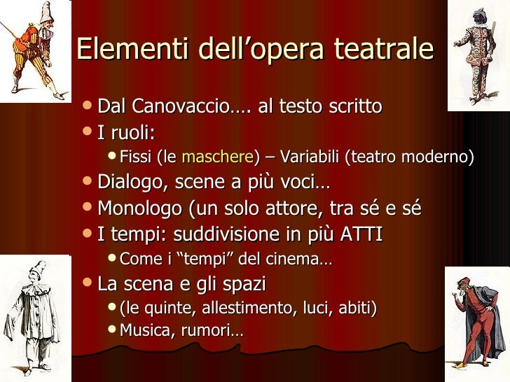 Elementi dell'opera teatrale <ul><ul><li>Dal Canovaccio…. al testo scritto </li></ul></ul><ul><ul><li>I ruoli: </li></ul><...