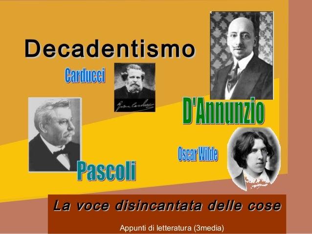 Decadentismo La voce disincantata delle cose          Appunti di letteratura (3media)