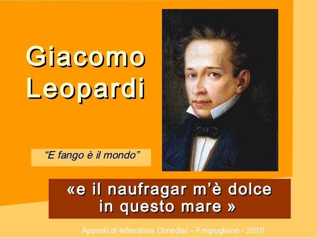 """GiacomoLeopardi """"E fango è il mondo""""     «e il naufragar m'è dolce          in questo mare »        Appunti di letteratur..."""