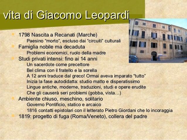 """vita di Giacomo Leopardi    1798 Nascita a Recanati (Marche)      – Paesino """"morto"""", escluso dai """"circuiti"""" culturali   ..."""