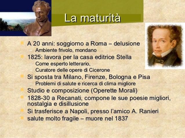 La maturità   A 20 anni: soggiorno a Roma – delusione    – Ambiente frivolo, mondano   1825: lavora per la casa editrice...