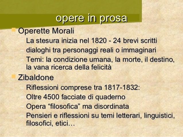 opere in prosa Operette Morali  –   La stesura inizia nel 1820 - 24 brevi scritti  –   dialoghi tra personaggi reali o im...