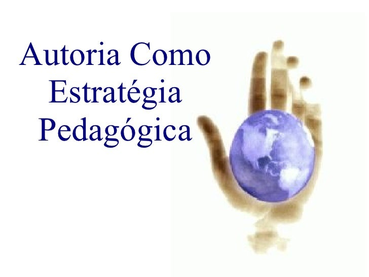 Autoria Como Estratégia Pedagógica