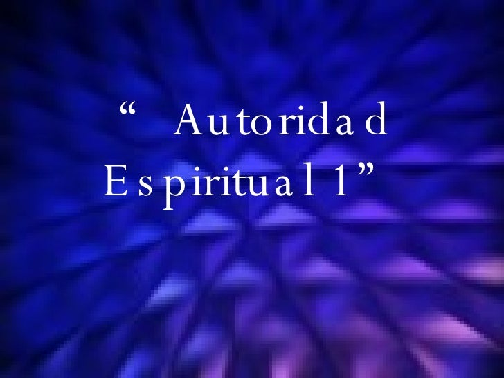 """ Autoridad Espiritual 1"""