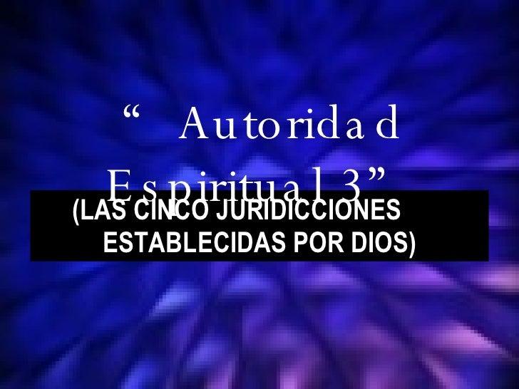 """(LAS CINCO JURIDICCIONES  ESTABLECIDAS POR DIOS) """" Autoridad Espiritual 3"""""""