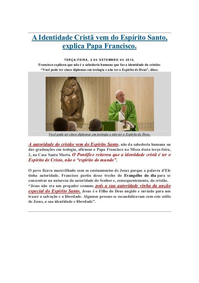 A Identidade Cristã vem do Espírito Santo,  explica Papa Francisco.  TERÇA-FEIRA, 2 DE SETEMBRO DE 2014,  Francisco explic...