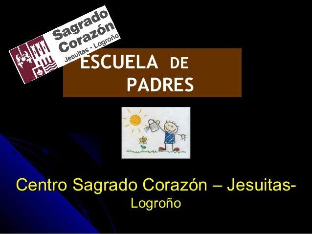 Centro Sagrado Corazón – Jesuitas-Centro Sagrado Corazón – Jesuitas- LogroñoLogroño ESCUELA DE PADRES