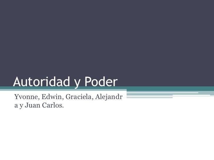 Autoridad y PoderYvonne, Edwin, Graciela, Alejandra y Juan Carlos.