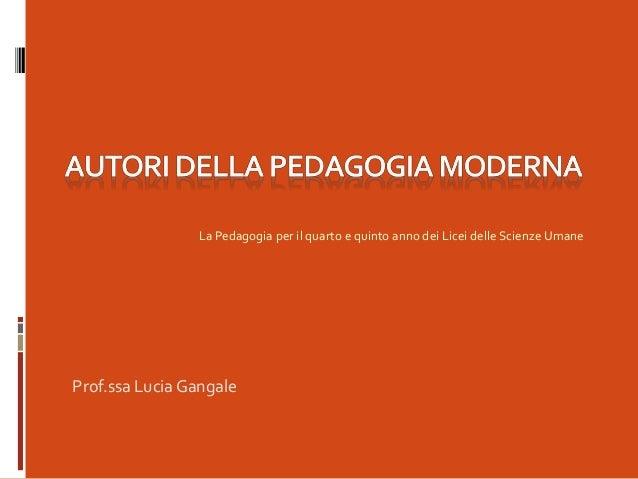 Prof.ssa Lucia Gangale La Pedagogia per il quarto e quinto anno dei Licei delle Scienze Umane