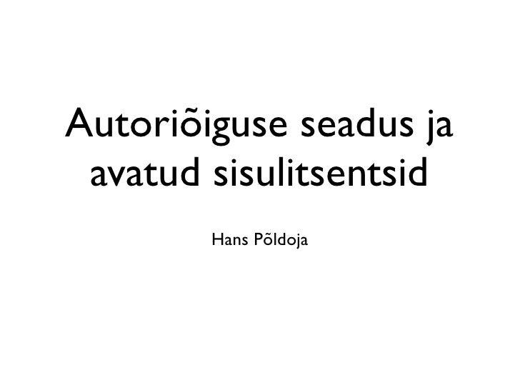 Autoriõiguse seadus ja  avatud sisulitsentsid         Hans Põldoja