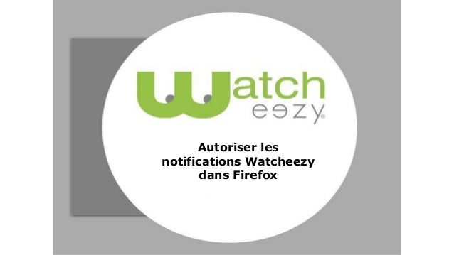 Autoriser les notifications Watcheezy dans Firefox