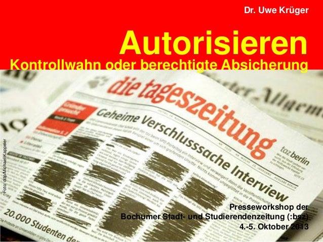 Seite 1 Dr. Uwe Krüger: Autorisieren Dr. Uwe Krüger Autorisieren Presseworkshop der Bochumer Stadt- und Studierendenzeitun...