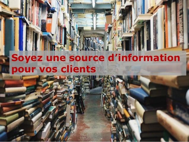 Soyez une source d'information pour vos clients