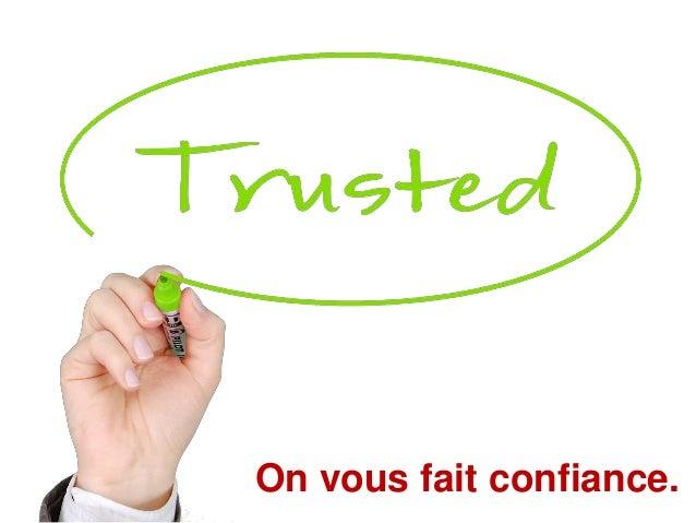 On vous fait confiance.