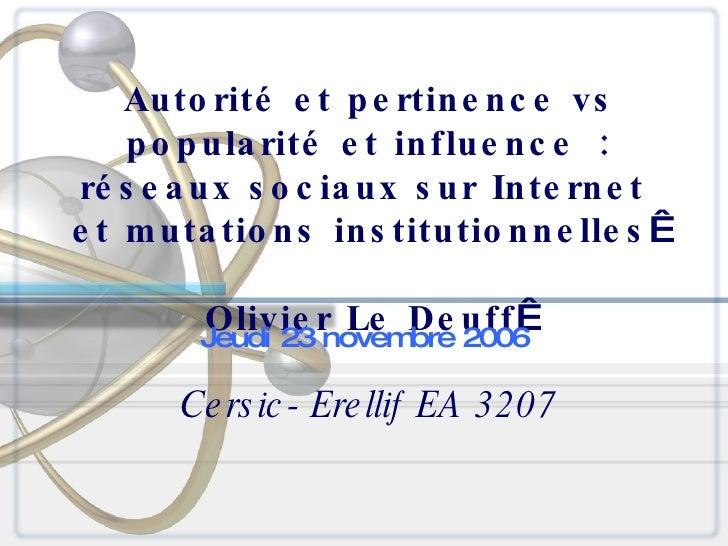 Autorité et pertinence vs popularité et influence: réseaux sociaux sur Internet  et mutations institutionnelles  Olivier...