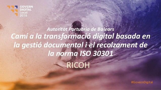 Autoritat Portuària de Balears Camí a la transformació digital basada en la gestió documental i el recolzament de la norma...