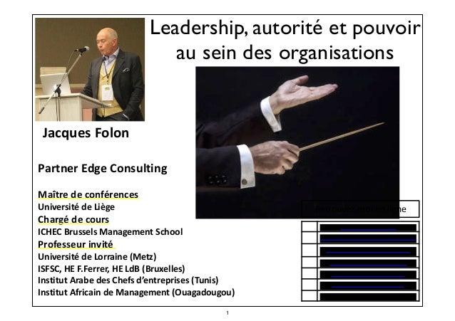 Leadership, autorité et pouvoir au sein des organisations      Jacques  Folon    ! Partner  Edge  Consulting ...
