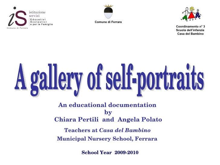 Coordinamento n° 3 Scuola dell'infanzia  Casa del Bambino School Year  2009-2010 A gallery of self-portraits An educationa...