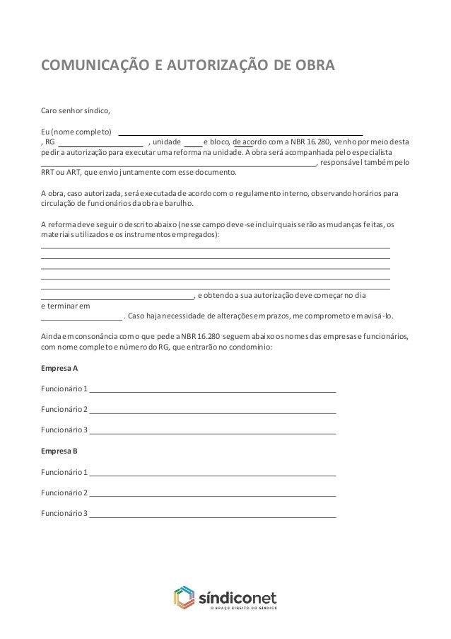 COMUNICAÇÃO E AUTORIZAÇÃO DE OBRA Caro senhorsíndico, Eu (nome completo) , RG , unidade e bloco, de acordo com a NBR 16.28...