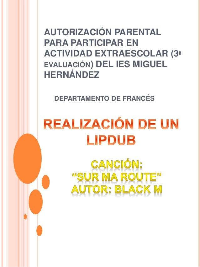 AUTORIZACIÓN PARENTAL PARA PARTICIPAR EN ACTIVIDAD EXTRAESCOLAR (3ª EVALUACIÓN) DEL IES MIGUEL HERNÁNDEZ DEPARTAMENTO DE F...
