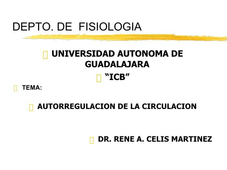 """DEPTO. DE  FISIOLOGIA <ul><li>UNIVERSIDAD AUTONOMA DE GUADALAJARA </li></ul><ul><li>"""" ICB"""" </li></ul><ul><li>TEMA: </li></..."""