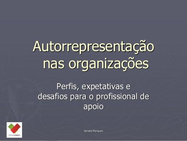Sandra Marques Autorrepresentação nas organizações Perfis, expetativas e desafios para o profissional de apoio