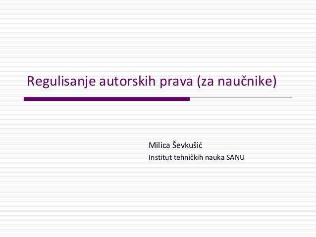 Regulisanje autorskih prava (zanaučnike) MilicaŠevkušić InstituttehničkihnaukaSANU
