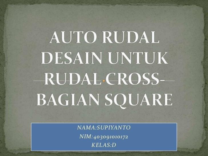 AUTO RUDAL DESAIN UNTUK RUDAL CROSS-BAGIAN SQUARE <br />NAMA:SUPIYANTO<br />NIM:403091010172<br />KELAS:D<br />