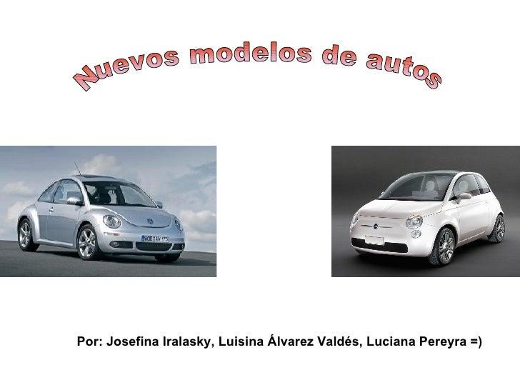 Nuevos modelos de autos Por: Josefina Iralasky, Luisina Álvarez Valdés, Luciana Pereyra =)