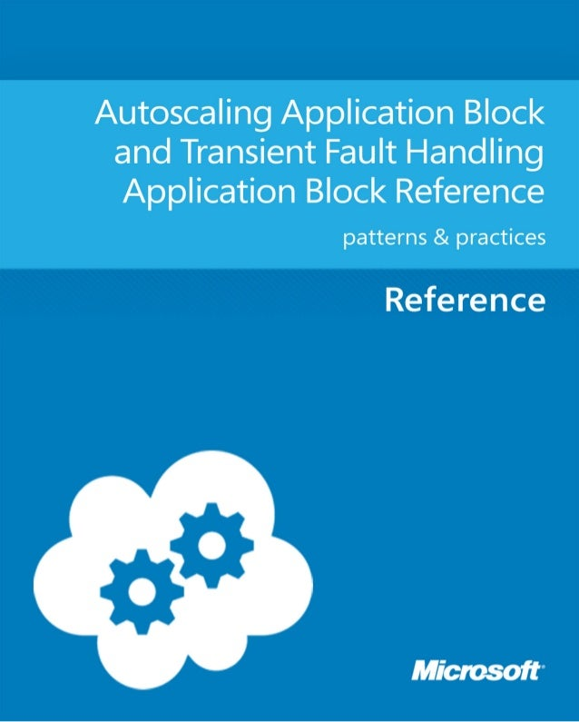 Autoscaling Application Block andTransient Fault HandlingApplication Block Referencepatterns & practicesSummary: The Autos...