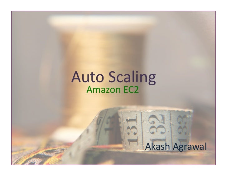 Auto	  Scaling	     Amazon	  EC2	                         Akash	  Agrawal