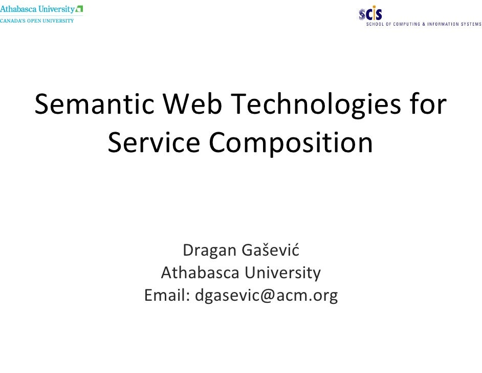 Semantic Web Technologies for     Service Composition              Dragan Gašević          Athabasca University        Ema...
