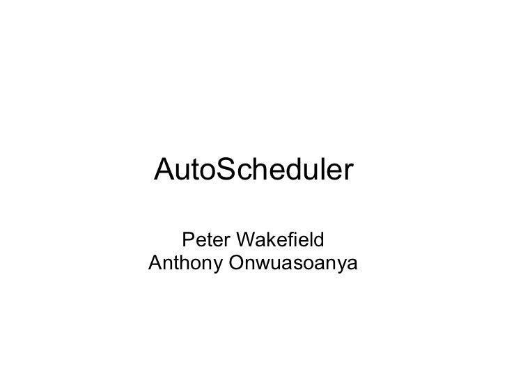 AutoScheduler   Peter WakefieldAnthony Onwuasoanya