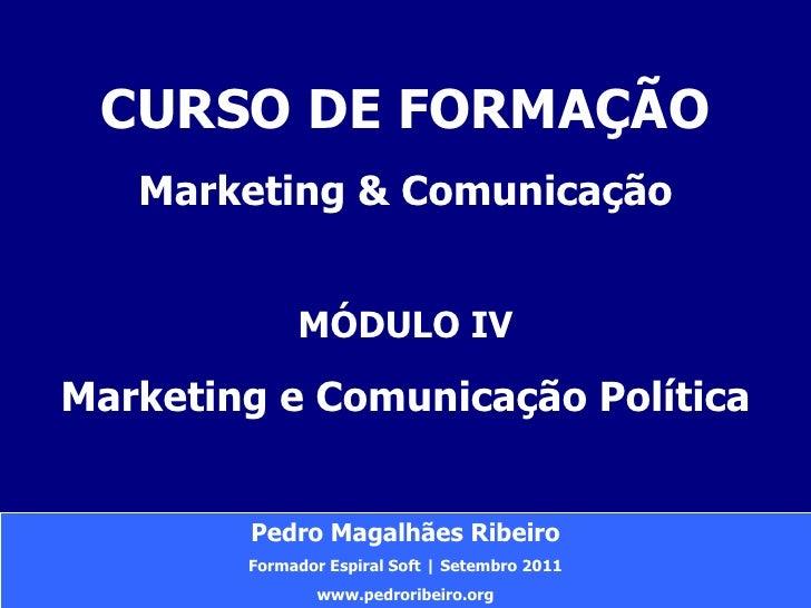 Pedro Magalhães Ribeiro Formador Espiral Soft | Setembro 2011 www.pedroribeiro.org CURSO DE FORMAÇÃO Marketing & Comunicaç...