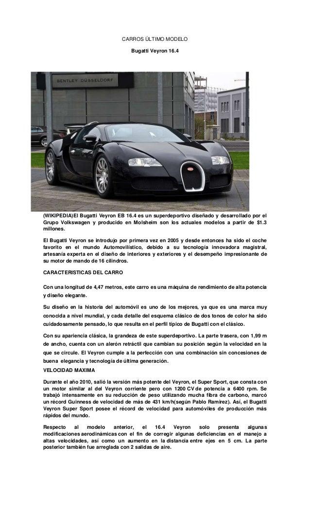 CARROS ÚLTIMO MODELO Bugatti Veyron 16.4 (WIKIPEDIA)El Bugatti Veyron EB 16.4 es un superdeportivo diseñado y desarrollado...