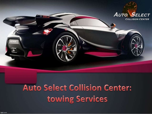 Auto Select Collision center provide best Towing Services for your vehicle in any accidental state