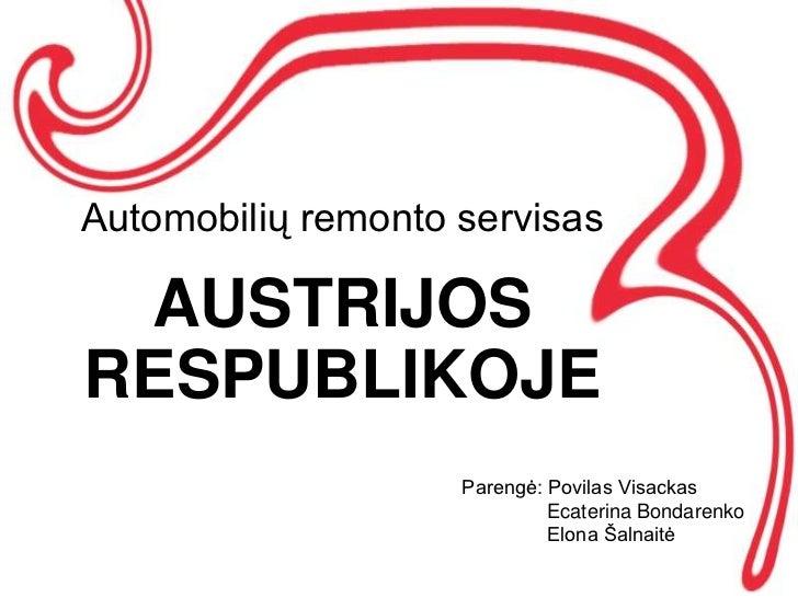 Automobilių remonto servisas AUSTRIJOSRESPUBLIKOJE                    Parengė: Povilas Visackas                           ...