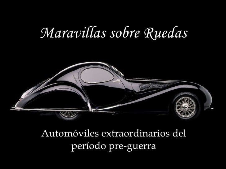 Maravillas sobre Ruedas Automóviles extraordinarios del período pre-guerra