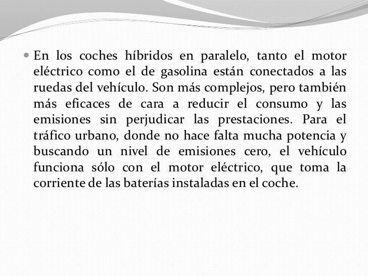  En los coches híbridos en paralelo, tanto el motor eléctrico como el de gasolina están conectados a las ruedas del vehíc...