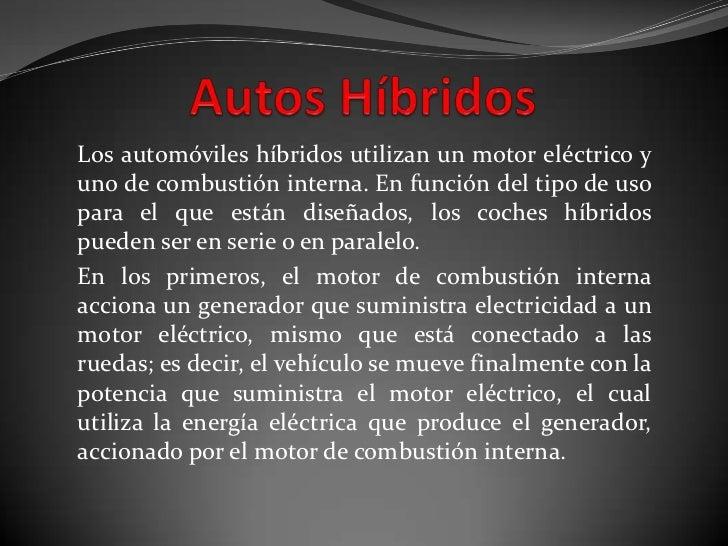 Los automóviles híbridos utilizan un motor eléctrico yuno de combustión interna. En función del tipo de usopara el que est...
